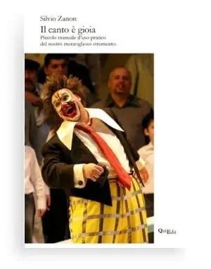 Canto è gioia di Silvio Zanon - Un piccolo manuale dedicato a coloro che desiderano approfondire l'arte del bel canto italiano e dell'uso della voce in tutti i vari generi vocali.