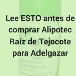 Lee ESTO antes de comprar Alipotec Raíz de Tejocote para Adelgazar