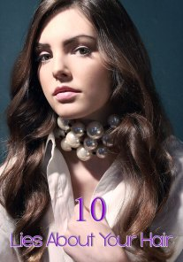 10 Lies About Your Hair