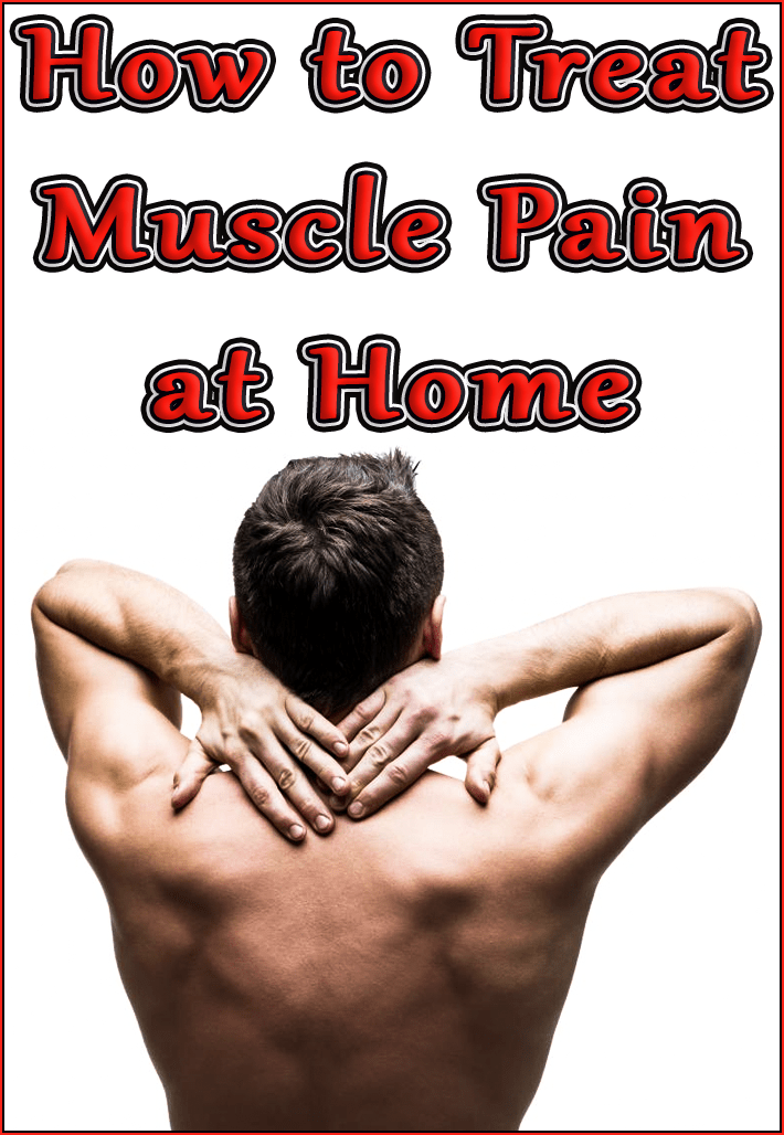 How to Treat Muscle Pain at Home