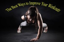 The Best Ways to Improve Your Workouts
