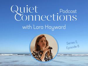 Lara Hayward - Quiet Connections Podcast