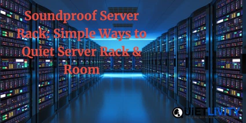 Quiet Server Rack & Room