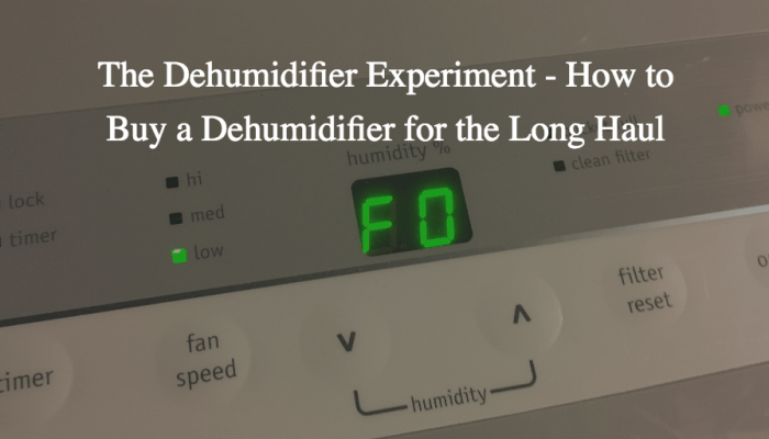 The Dehumidifier Experiment – How to Buy a Dehumidifier for the Long Haul