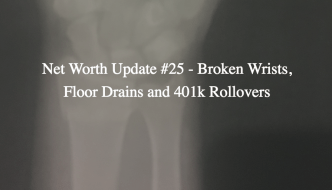 Net Worth Update #25 – Broken Wrists, Floor Drains and 401k Rollovers