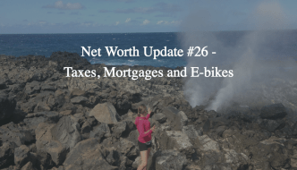 Net Worth Update #26 – Taxes, Mortgages and E-bikes