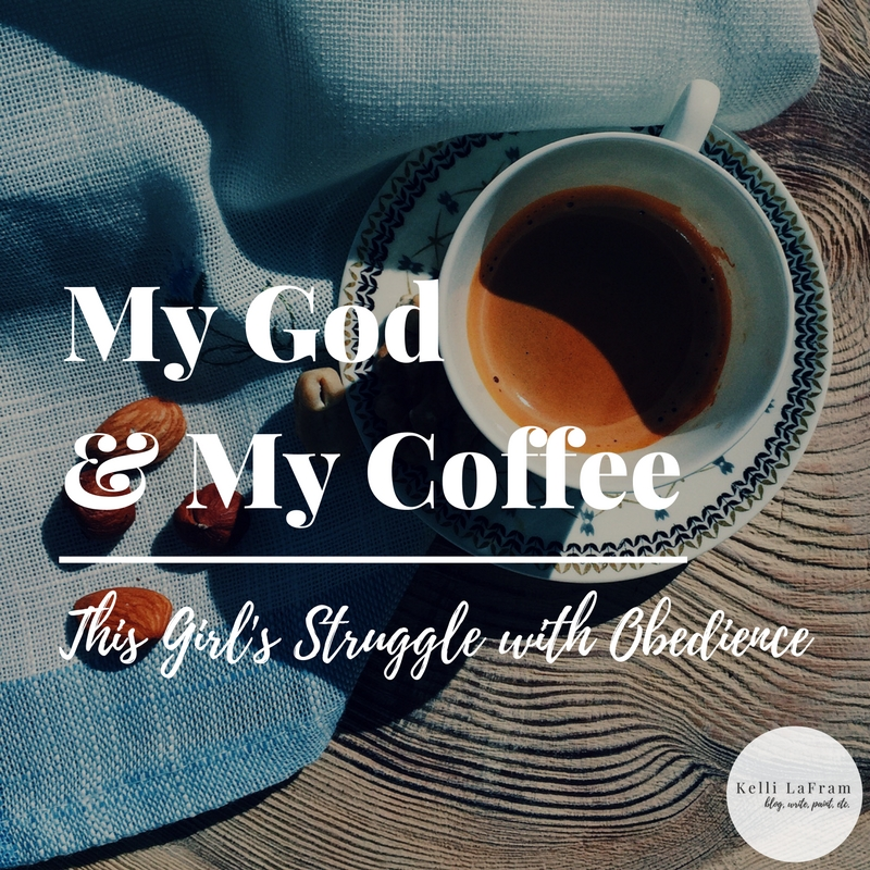 My God and My Coffee :: This Girl's Struggle with Obedience