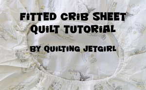 Fitted Crib Sheet Quilt Tutorial