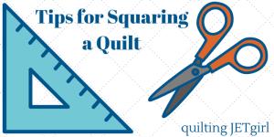 Tips for Squaringa Quilt