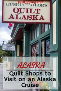 A list of Alaska quilt shops to visit on your next southeast Alaska cruise #alaska #quiltshops #cruise