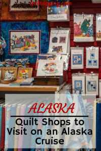 Visit Alaska quilt shops on your next southeast Alaska cruise #alaska #quiltshops #cruise