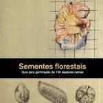 Sementes Florestais – Guia para a Germinação de 100 espécies nativas