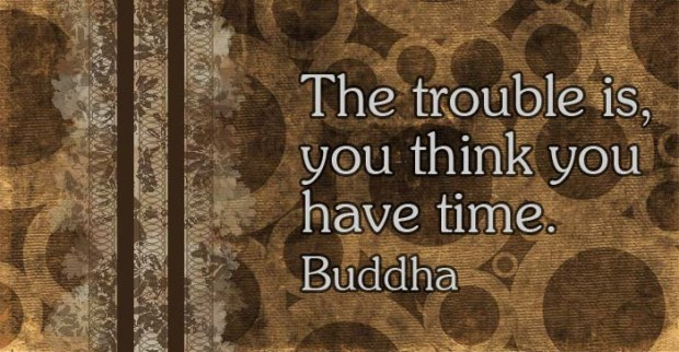 trouble with time Buddha quote