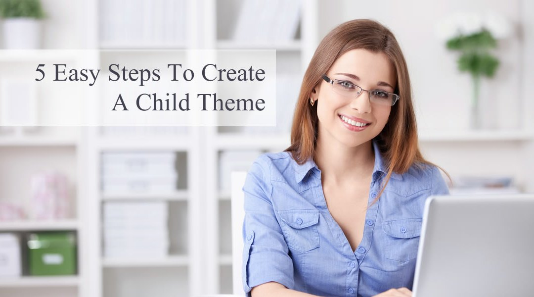 5 Easy Steps To Creating A Child Theme