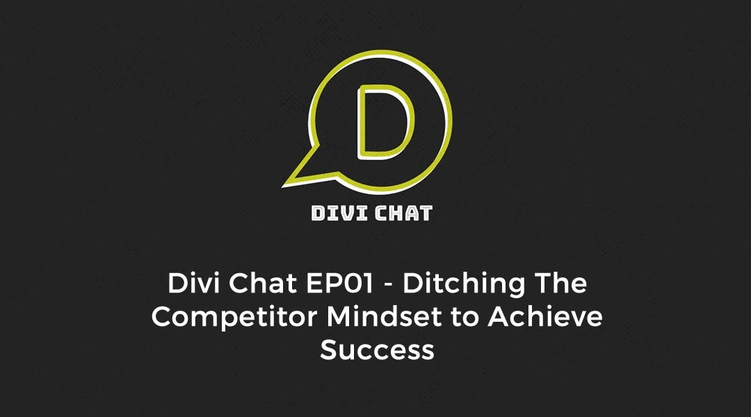 Divi Chat EP01 – Ditching The Competitor Mindset to Achieve Success