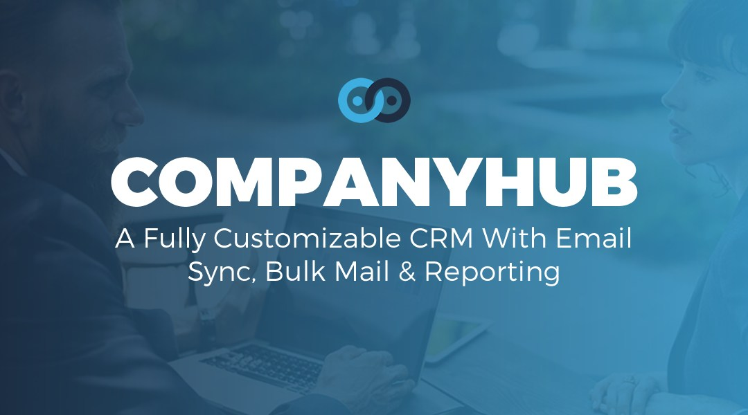 Check Out CompanyHub – A Fully Customizable CRM For Small To Mid-size Businesses