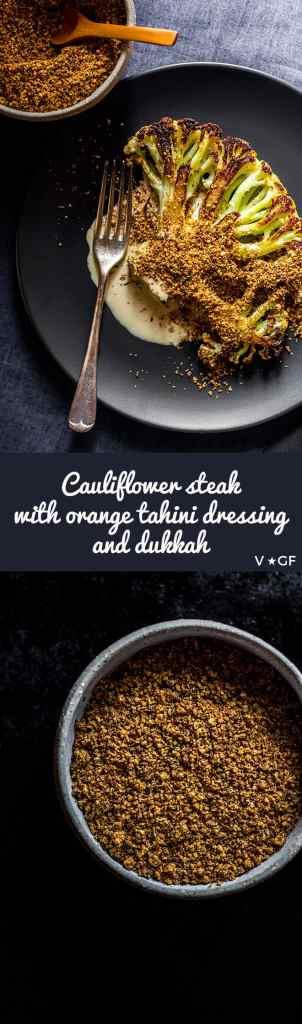 A golden cauliflower steak served with creamy orange and tahini dressing and fresh homemade hazelnut and spice dukkah. (Vegan and gluten free)