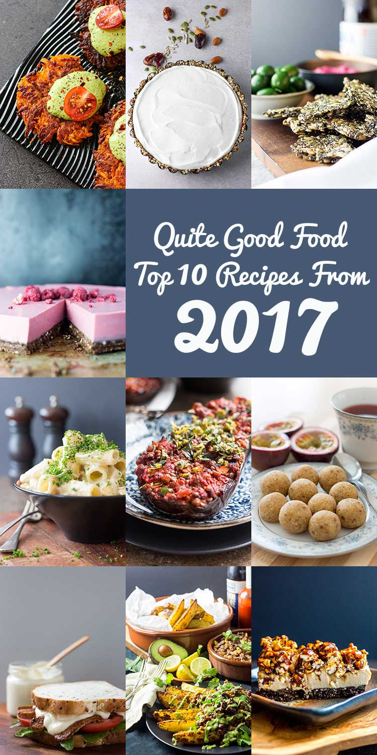 Quite Good Food top 10 recipes from 2017, a selection of sweet and savoury plant-based dishes (all vegan and mostly gluten free).
