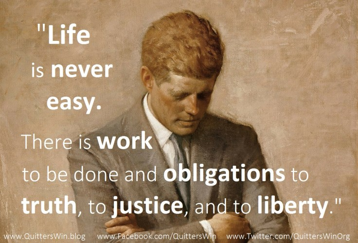 """Life is never easy. There is work to be done and obligations to be met—obligations to truth, to justice, and to liberty."""