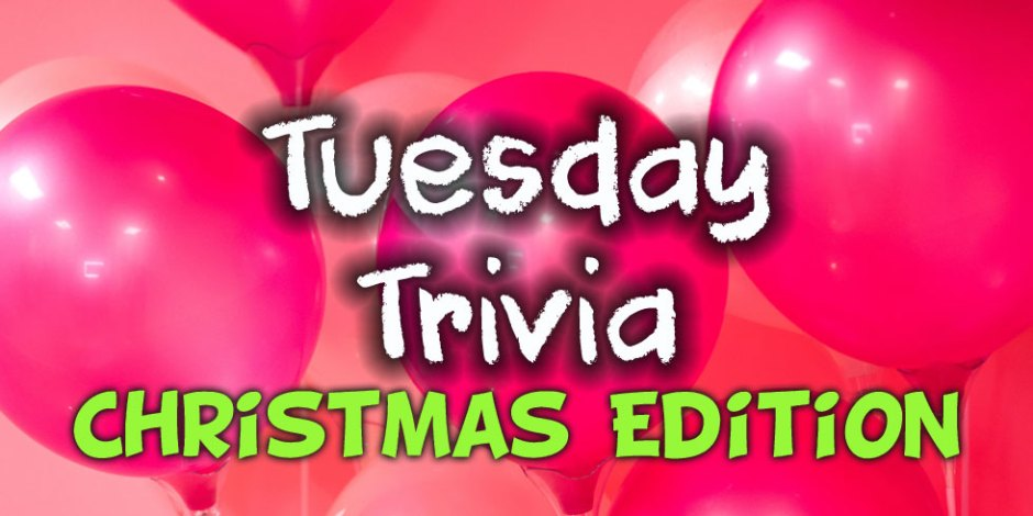 Tuesday Trivia December 24, 2019 - Christmas Quiz