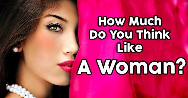 How Much Do You Think Like A Woman  QuizDoo