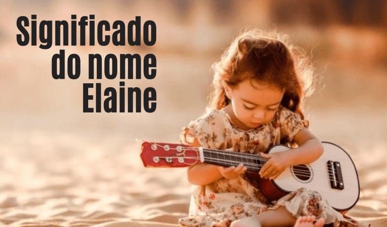 ☞ Significado do nome Elaine – Tudo que você precisa saber