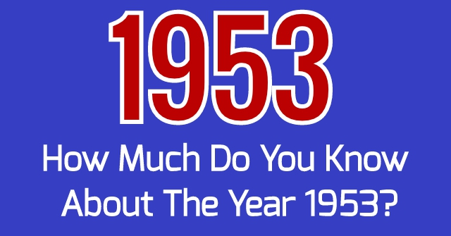 How Much Do You Know About The Year 1953  QuizPug