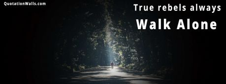 Girl Walking Alone Hd Wallpapers True Rebel Motivational Facebook Cover Photo Quotationwalls