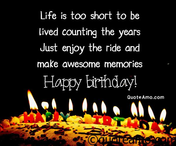 Life is too short to live counting the years - Quote Amo
