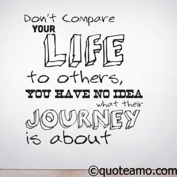 Don T Compare Your Life To Others Quote Amo