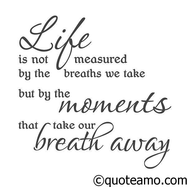 Life Is Not Measured By The Breaths We Take Quote Amo Unique Life Is Not Measured Quote