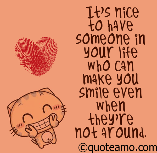 It S Nice To Have Someone In Your Life Quote Amo
