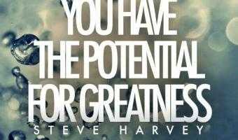 You have the potential for greatness