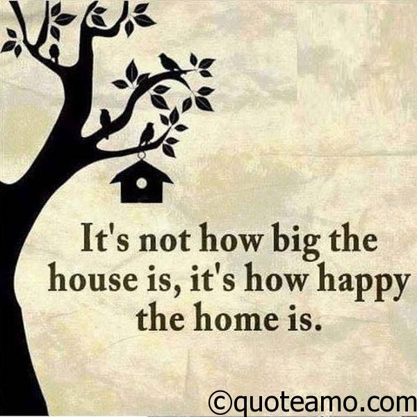 It\'s how happy the home is - Quote Amo