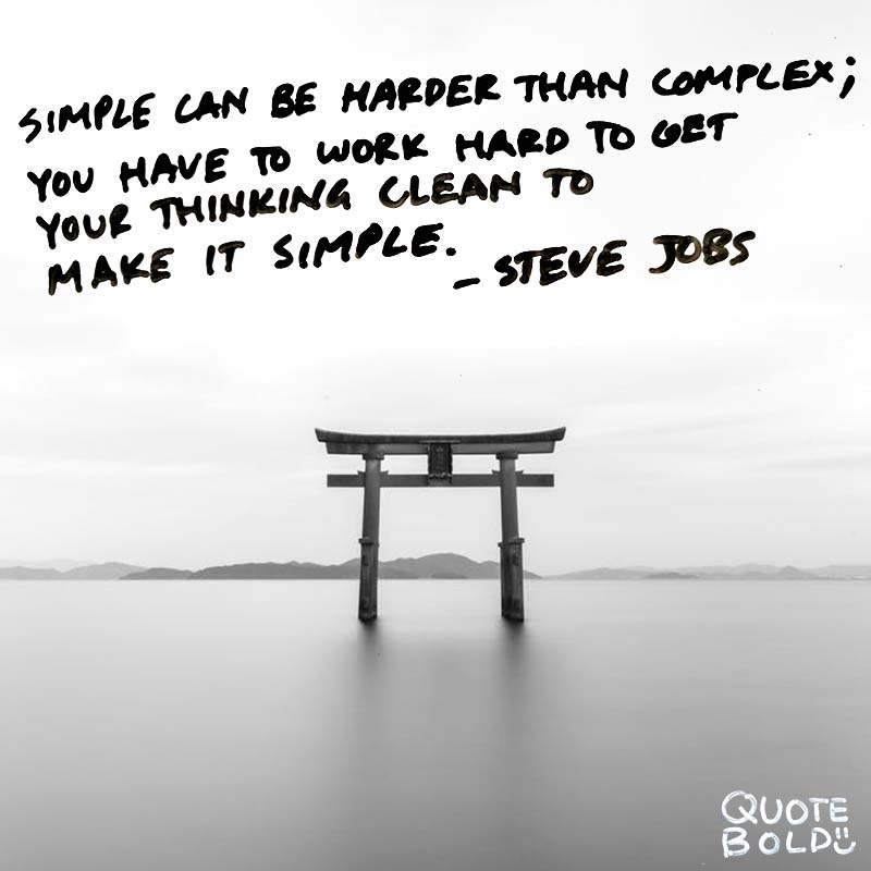 """steve jobs quotes on simplicity. """"That's been one of my mantras—focus and simplicity. Simple can be harder than complex; you have to work hard to get your thinking clean to make it simple."""""""