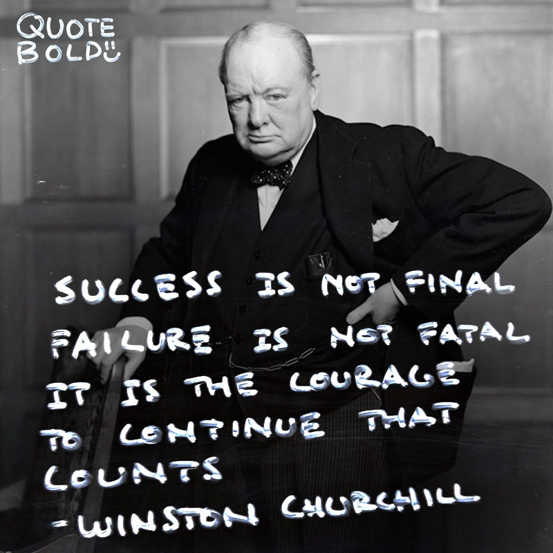 "courage quote ""Success is not final, failure is not fatal: it is the courage to continue that counts."" - Winston S. Churchill"