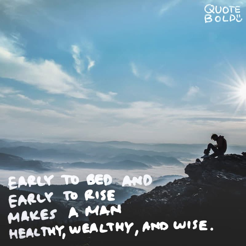 "good morning quote ""Early to bed and early to rise makes a man healthy, wealthy, and wise."" ― Benjamin Franklin"