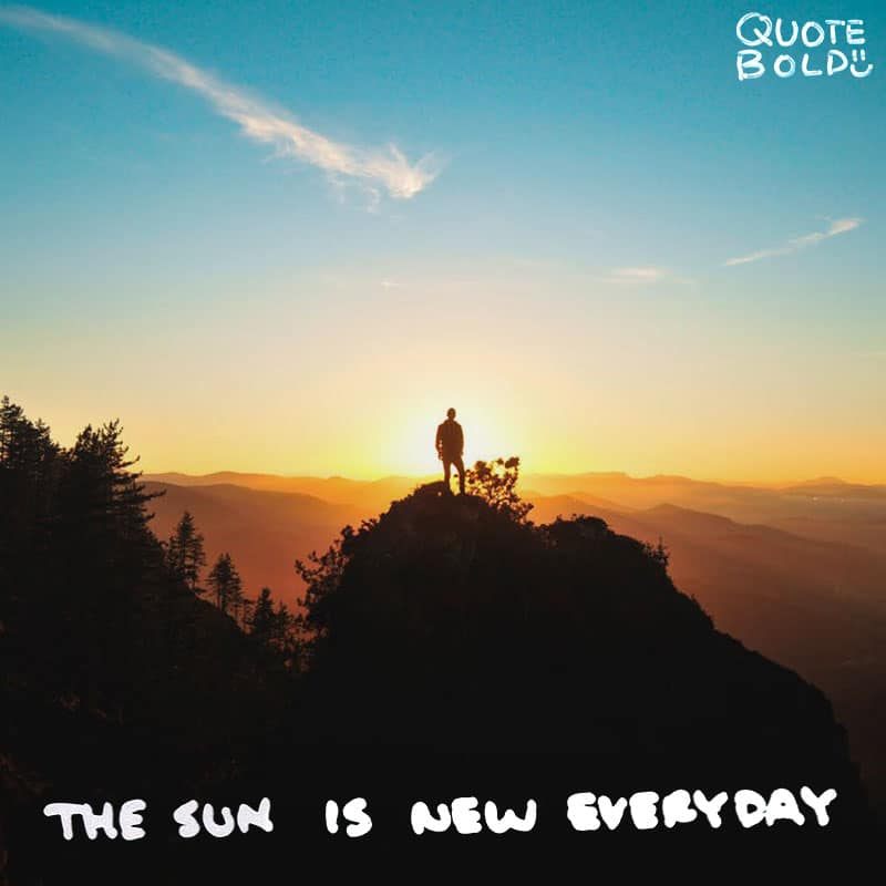 "waking up quotes ""The sun is new each day."" — Heraclitus"