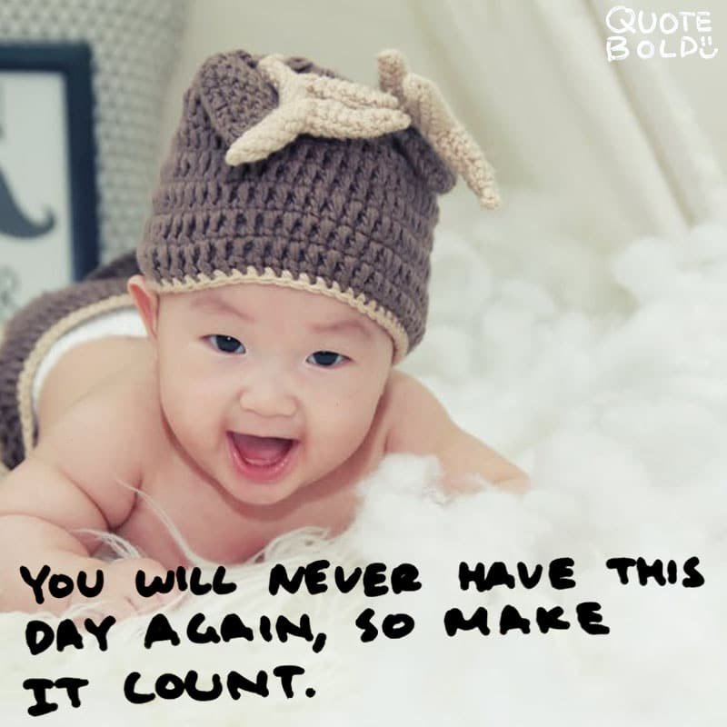 "quote ""You will never have this day again, so make it count."" - unknown"