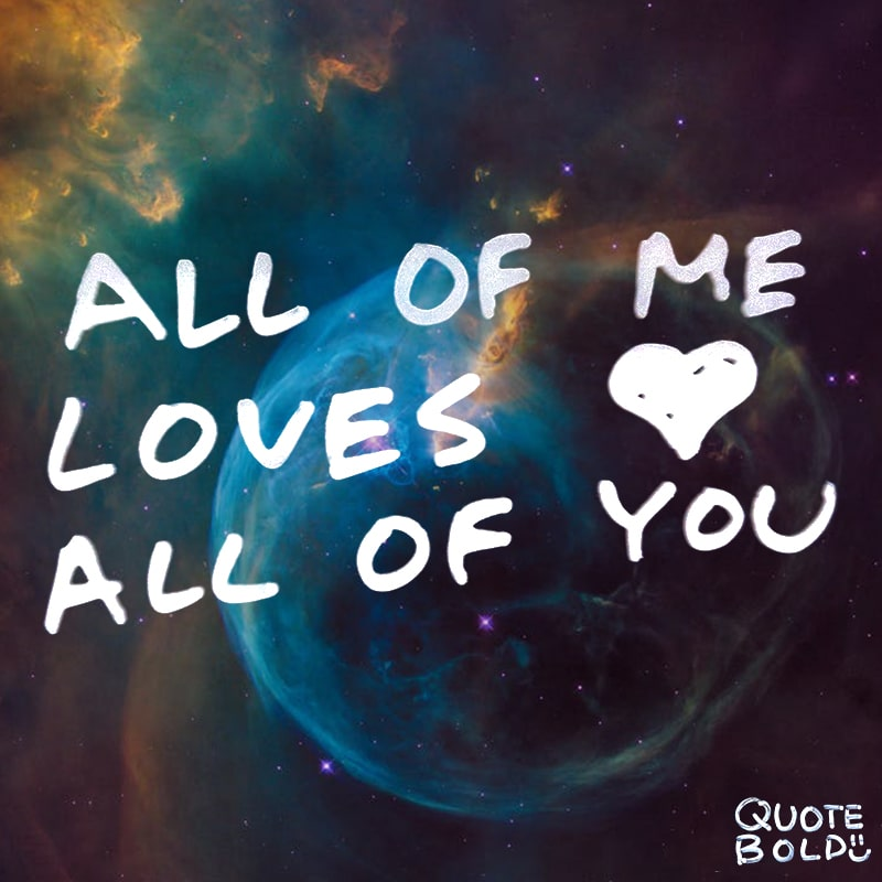 love quotes all of me loves all
