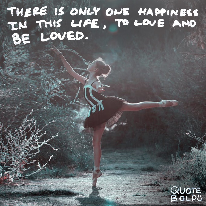 love quotes there is only one happiness