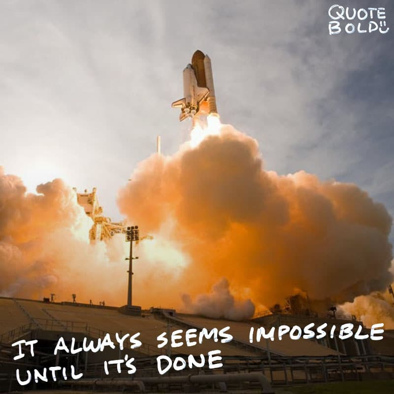 "motivational quote ""It always seems impossible until it's done."" - Nelson Mandela"
