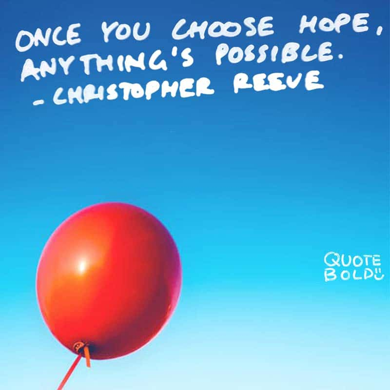"hope quotes ""Once you choose hope, anything's possible."" - Christopher Reeve"