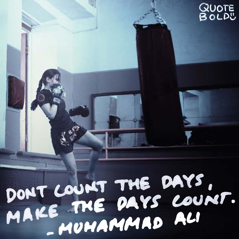 "make the most quote ""Don't count the days, make the days count."" - Muhammad Ali"