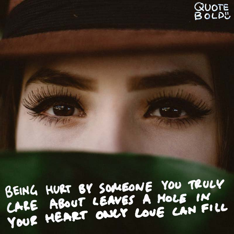 "quote ""Being hurt by someone you truly care about leaves a hole in you heart that only love can fill."" - George Bernard Shaw"