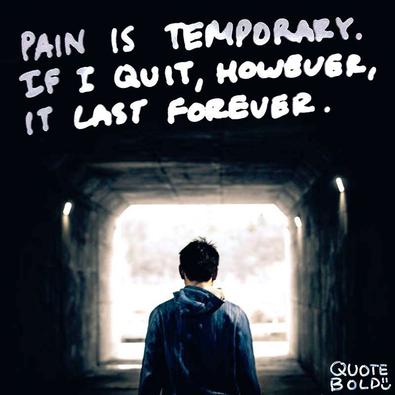 "quote ""Pain is temporary. It may last a minute, or an hour, or a day, or a year, but eventually it will subside and something else will take its place. If I quit, however, it lasts forever."" - Lance Armstrong"