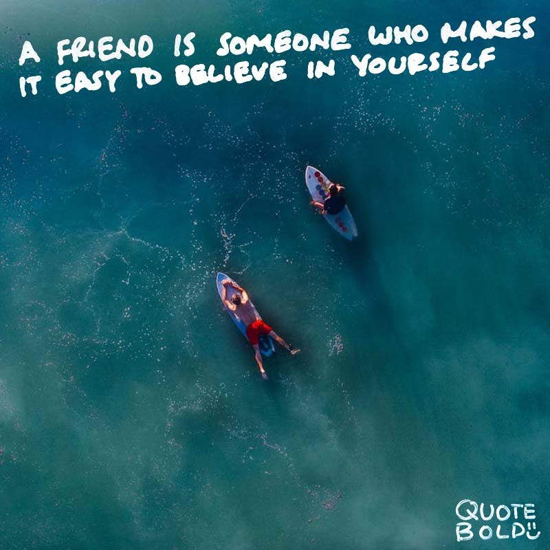 "quote ""A friend is someone who makes it easy to believe in yourself."" — Heidi Wills"