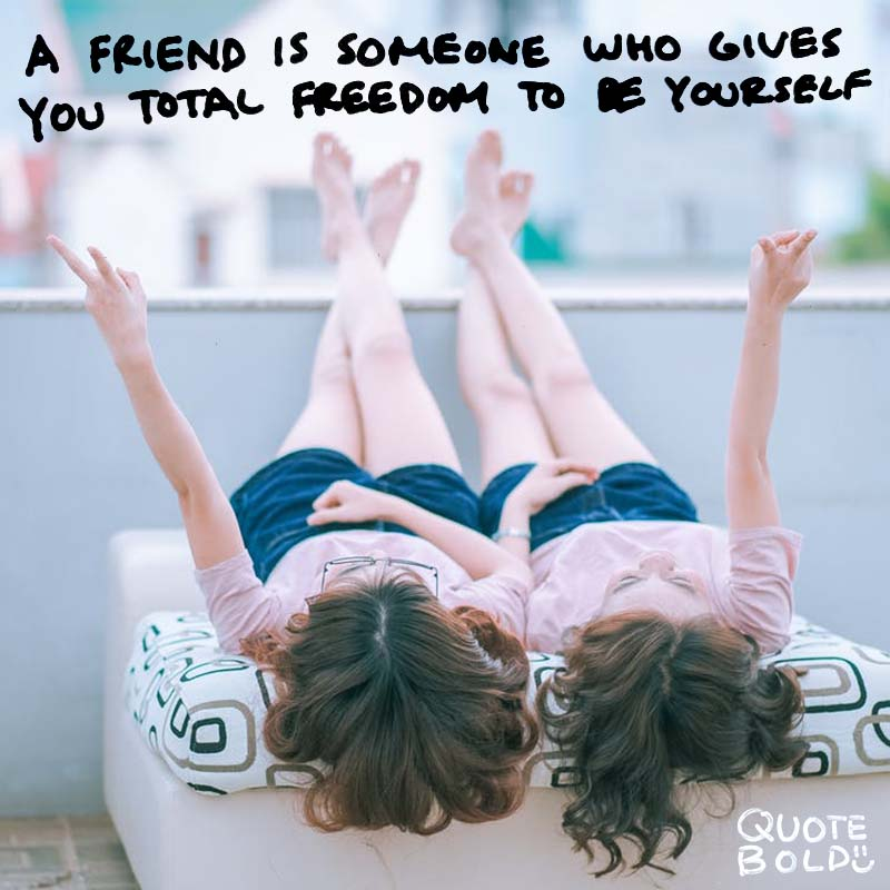 "quote ""A friend is someone who gives you total freedom to be yourself."" — Jim Morrison"