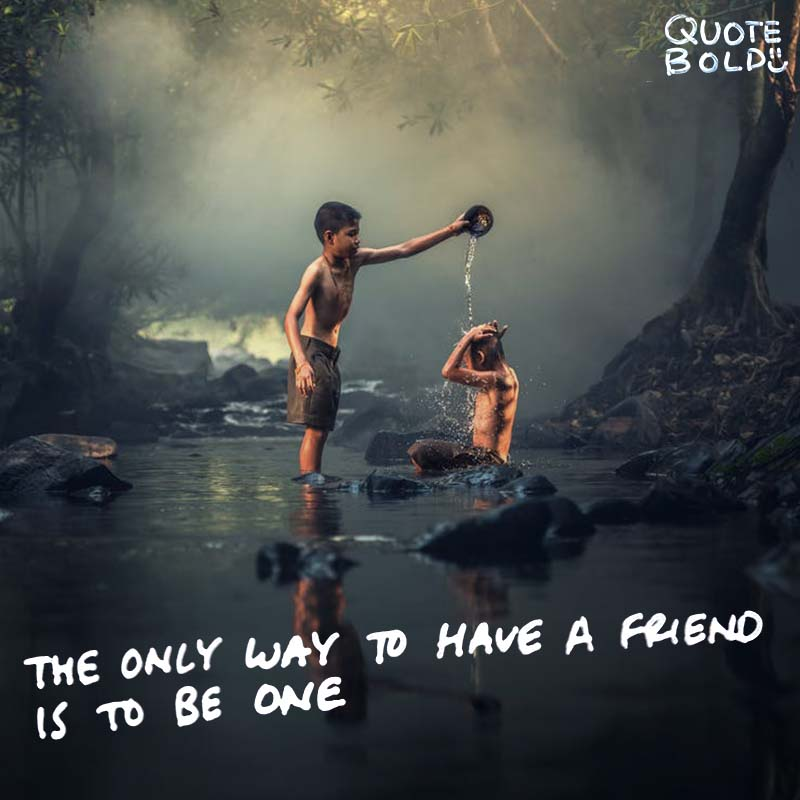 "quote ""The only way to have a friend is to be one."" — Ralph Waldo Emerson"