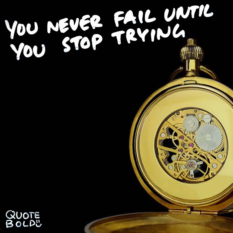 "quotes being strong - Albert Einstein ""You never fail until you stop trying."""